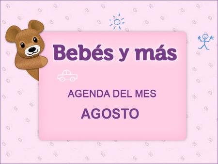 Agenda del mes en Bebés y más (Agosto 2012)