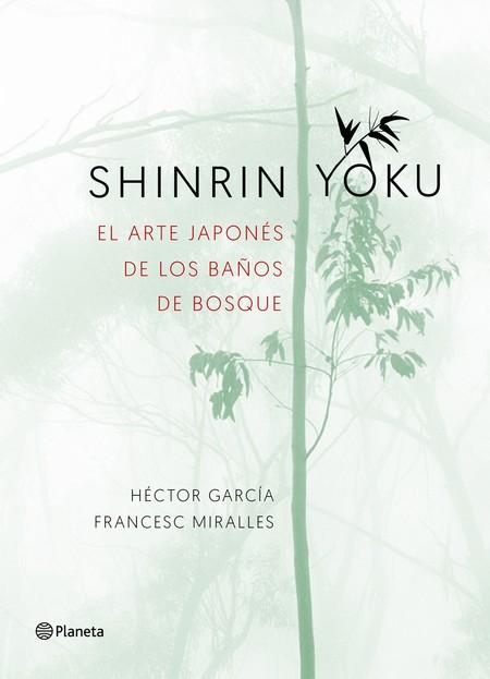 Portada Shinrin Yoku El Arte Japones De Los Banos De Bosque Francesc Miralles 201802231455