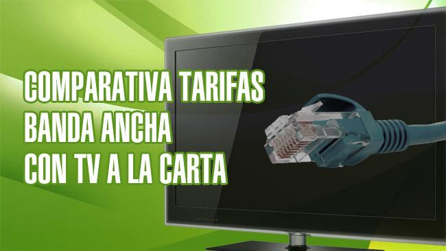 Comparativa de tarifas de Banda Ancha fija con televisión a la carta