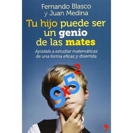 """""""Tu hijo puede ser un genio de las mates"""" de Fernando Blasco y Juan Medina para que los padres ayuden con las matemáticas en casa"""