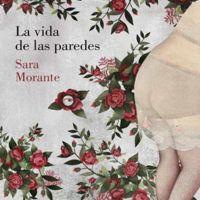 'La vida de las paredes', el debut literario de Sara Morante