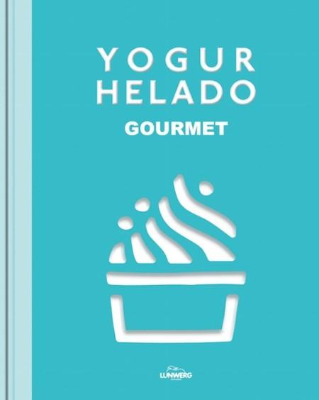 ¿Te pierden los helados? Ojo con El gran libro del yogur helado... Será tu perdición