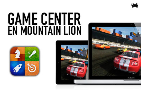 Game Center debuta en Mac con Mountain Lion. Unas cuantas reflexiones