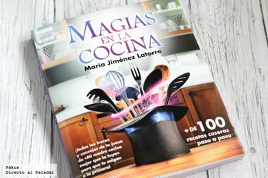 """Magias en la cocina. Un libro de recetas caseras para """"encantar"""" a los comensales"""
