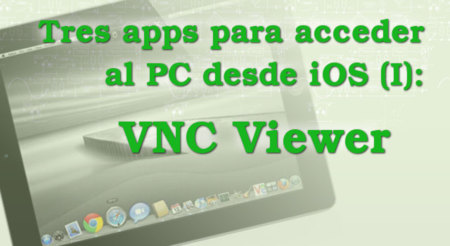 Tres apps para acceder al PC desde iOS (I): VNC Viewer