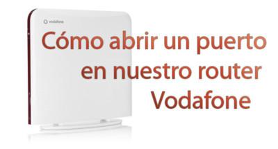 Abrir un puerto en nuestro router Vodafone: tutorial paso a paso