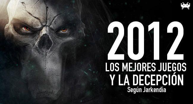 Los mejores juegos de 2012, y la decepción, según Jarkendia