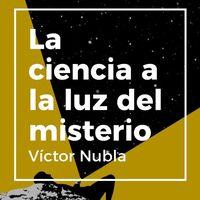 Libros que nos inspiran: 'La ciencia a la luz del misterio' de Victor Nubla