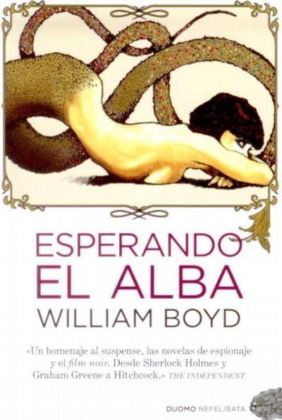 'Esperando el alba', de William Boyd: amor y espionaje en la Europa de preguerra