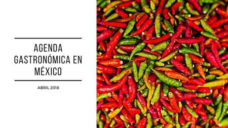 Agenda gastronómica en México, abril 2018