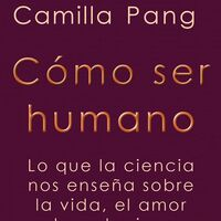 Libros que nos inspiran: 'Cómo ser humano', de Camilla Pang