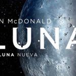 'Luna. Luna nueva' de Ian McDonald