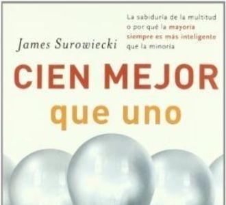 [Libros que nos inspiran] 'Cien mejor que uno' de James Surowiecki