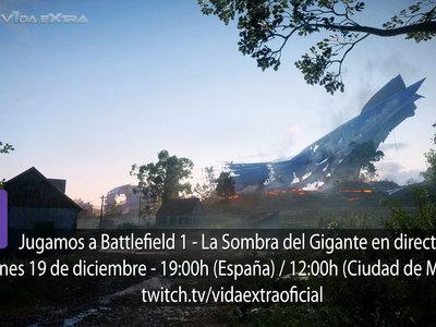Streaming de Battlefield 1 - La Sombra del Gigante hoy a las 19:00h (las 12:00h en Ciudad de México) [finalizado]
