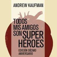 'Todos mis amigos son superhéroes', de Andrew Kaufman