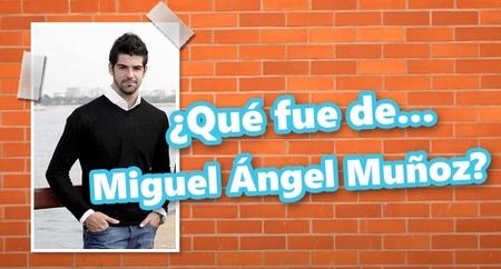 ¿Qué fue de... Miguel Ángel Muñoz?