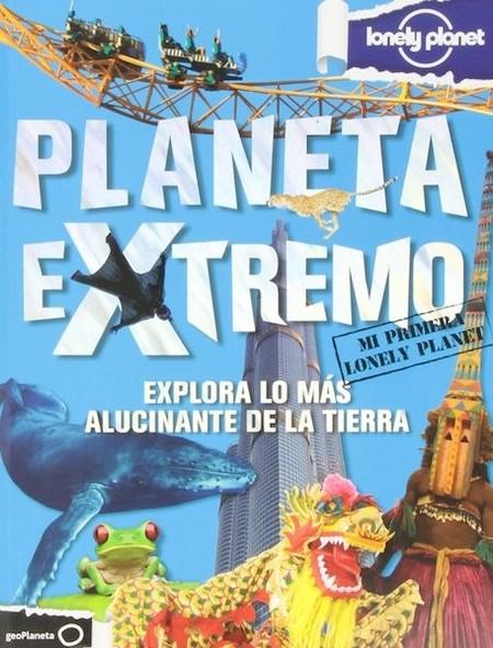 """""""Planeta Extremo"""": nueva guía de mi primera Lonely Planet para imaginar y acompañaros en vuestra aventura"""