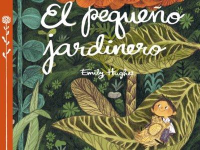 'El pequeño jardinero' de Emily Hughes
