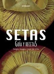 Setas, guía y recetas, de Sergio Azagra