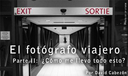 El Fotógrafo Viajero. Parte II: ¿Cómo me llevo todo esto?