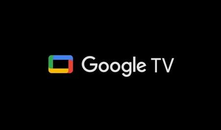 """Google TV tendrá un """"modo básico"""" que transformará tu Smart TV en la """"caja tonta"""" de toda la vida"""