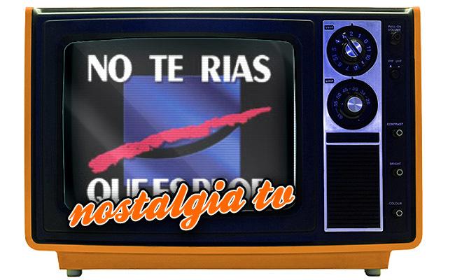 No Te Rías Que Es Peor Nostalgia Tv