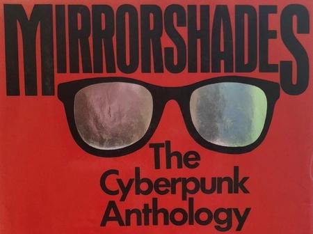 Mirrorshades A Cyberpunk Anthology Cyberpunks