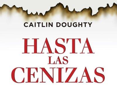 'Hasta las cenizas' de Caitlin Doughty
