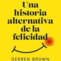 Libros que nos inspiran: 'Una historia alternativa de la felicidad', de Derren Brown