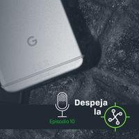 Google, Android y una piedra en el camino llamada Europa (Despeja la X, 1x10)