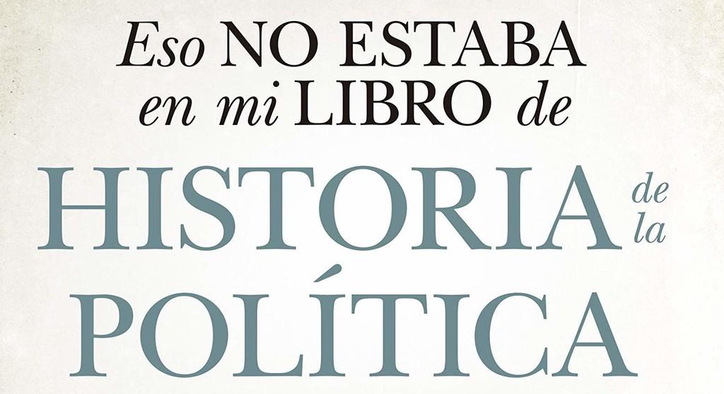 Libros que nos inspiran: 'Eso no estaba en mi libro de historia política', de Alfred López