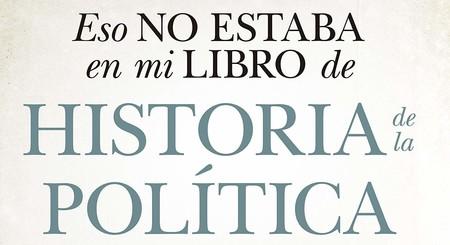 Libros que nos inspiran: 'Eso no estaba en mi libro de historia de la política', de Alfred López