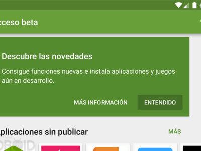 La sección beta de Google Play ya está aquí ¡prueba nuevas aplicaciones antes de su lanzamiento!