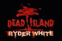 'Dead Island'. Aquí tenemos el tráiler del DLC Ryder White