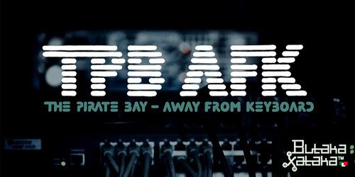 ButakaXataka™: The Pirate Bay - Away From Keyboard